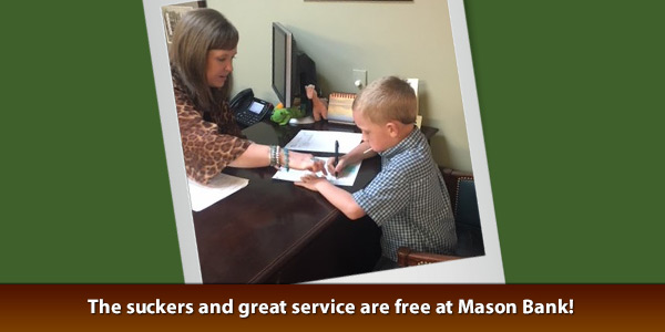 The suckers and great service are free at Mason Bank!